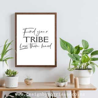 Find your Tribe, Love them hard!