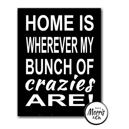 Home is where my crazies are!