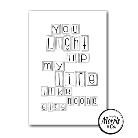 You light up my life like noone else.